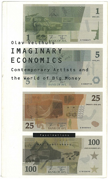 Imaginary Economics. Contemporary Artists and the World of Big Money