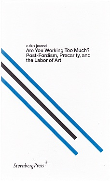 Are You Working Too Much? Post-Fordism, Precarity, and the Labour of Art