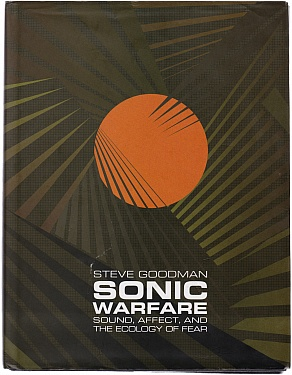 Sonic Warfare: Sound, Affect, and the Economy of Fear
